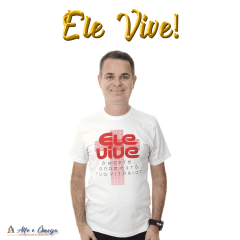 Camiseta Cristã - ELE VIVE